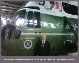"Coram at Quantico: He is in the 'cage' with ""Marine One,"" the Presidential heliocopter."